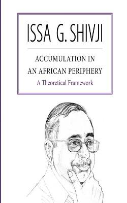 Accumulation in an African Periphery: A Theoretical Framework (Paperback)