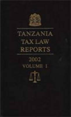 Tanzania Tax Law Reports 2002: v. 1 (Hardback)