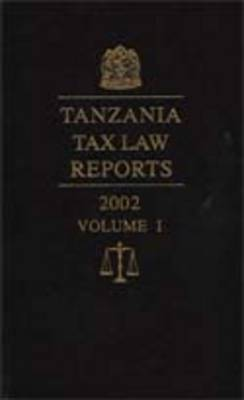 Tanzania Tax Law Reports 2003: v. 1 (Hardback)