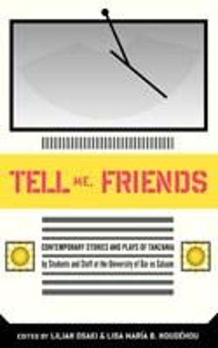 Tell Me Friends: Contemporary Stories and Plays of Tanzania (Paperback)