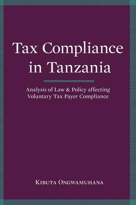 Tax Compliance in Tanzania: Analysis of Law and Policy Affecting Voluntary Taxpayer Compliance (Paperback)