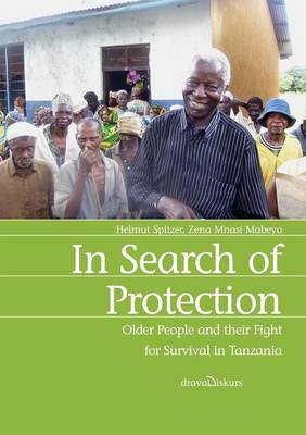 In Search of Protection. Older People and Their Fight for Survival in Tanzania (Paperback)
