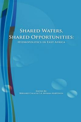 Shared Waters, Shared Opportunities: Hydropolitics in East Africa (Paperback)