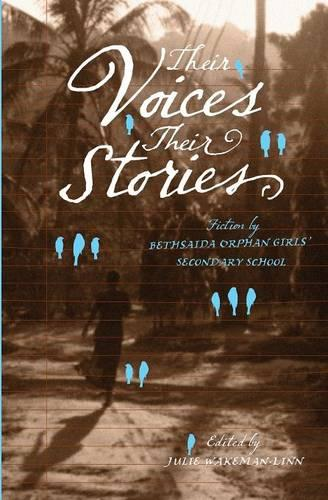 Their Voices, Their Stories. Fiction by Bethsaida Orphan Girls' Secondary School (Paperback)