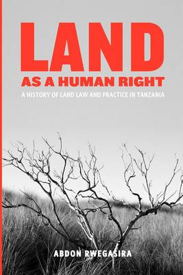 Land as a Human Right. A History of Land Law and Practice in Tanzania (Paperback)