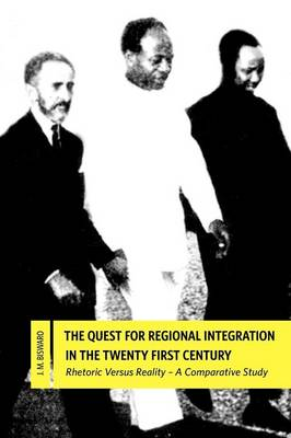 The Quest for Regional Integration in the Twenty First Century. Rhetoric Versus Reality: A Comparative Study (Paperback)