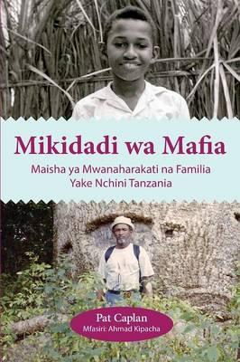 Mikidadi Wa Mafia. Maisha YA Mwanaharakati Na Familia Yake Nchini Tanzania (Paperback)