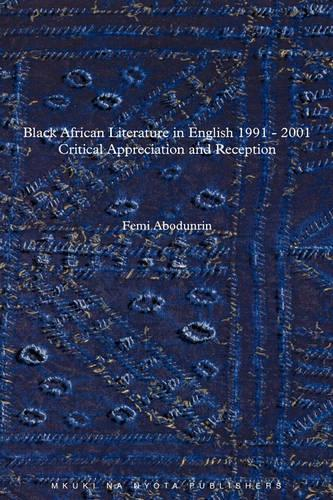 Black African Literature in English 1991-2001: Critical Appreciation and Reception (Paperback)