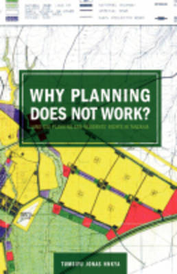 Why Planning Does Not Work: Land Use Planning and Residents' Rights in Tanzania (Paperback)