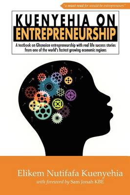 Kuenyehia on Entrepreneurship: A Textbook of Contemporary Ghanaian Entrepreneurship - RDF Business Series 1 (Paperback)