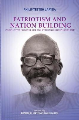 Patriotism and Nation Building: Perspectives from the Life and Utterances of Ephraim Amu (Paperback)