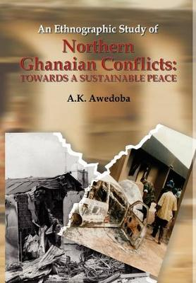 An Ethnographic Study of Northern Ghanaian Conflicts: Towards a Sustainable Peace (Paperback)