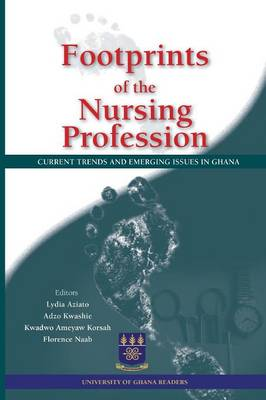 Footprints of the Nursing Profession. Current Trends and Emerging Issues in Ghana (Paperback)
