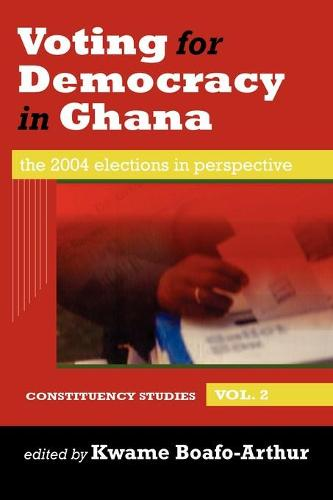 Voting for Democracy in Ghana. the 2004 Elections in Perspective Vol.2 (Paperback)