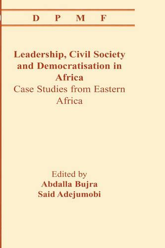 Leadership, Civil Society and Democratisation in Africa. Case Studies from Eastern Africa (Paperback)