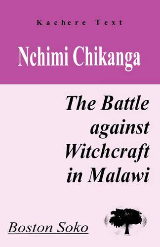 Nchimi Chikanga: The Battle Against Witchcraft in Malawi (Paperback)