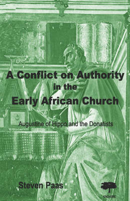 A Conflict on Authority in the Early African Church: Augustine of Hippo and the Donatists (Paperback)