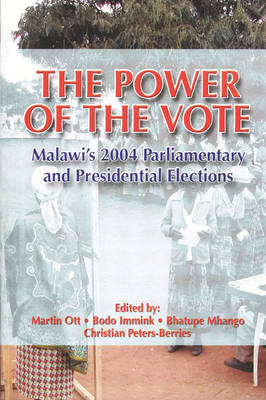 The Power of the Vote: Malawi's 2004 Parliamentary and Presidential Elections (Paperback)