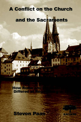 A Conflict on the Church and the Sacraments: How Rome and the Reformation Differed at Regensburg in 1541 (Paperback)
