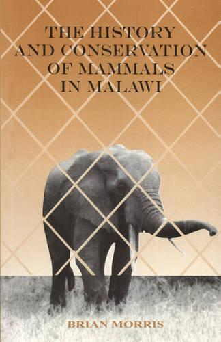 The History and Conservation of Mammals in Malawi (Paperback)