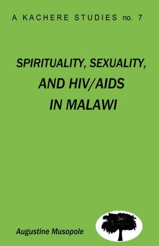 Spirituality, Sexuality and HIV/AIDS in Malawi: Theological Strategies for Behaviour Change (Paperback)