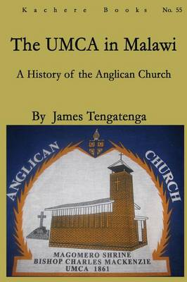 The UMCA in Malawi: A History of the Anglican Church 1861-2010 (Paperback)