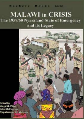 Malawi in Crisis. The 1959/60 Nyasaland State of Emergency and its Legacy (Paperback)