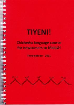 Tiyeni! Chichewa Language Course for Newcomers to Malawi 2011 (Paperback)