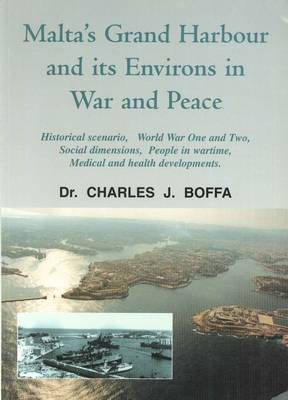 Malta's Grand Harbour and Its Environs in War and Peace: Historical Scenario, World War One and Two, Social Dimensions, People in Wartime, Medical and Health Developments (Paperback)