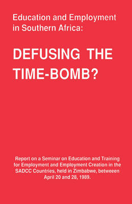 Education and Employment in Southern Africa: Defusing the Time-Bomb? - Seminar Report (Paperback)