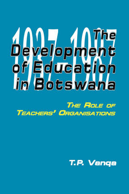 The Development of Education in Botswana: The Role of Teachers' Organisations (Paperback)
