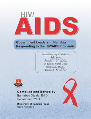 HIV/AIDS: Government Leaders in Namibia Responding to the HIV/AIDS Epidemic: Proceedings of a Workshop Held from June 23rd-24th, 2003, at Safari Hotel Court Conference Centre, Windhoek, Namibia (Paperback)