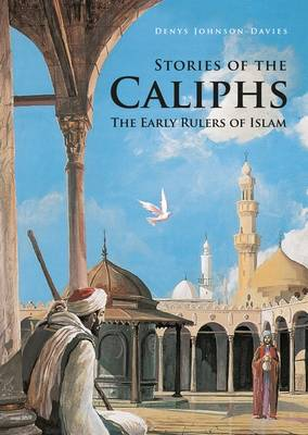 Stories of the Caliphs: The Early Rulers of Islam (Paperback)