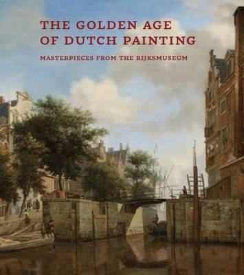 The Golden Age of Dutch Painting: Masterpieces from the Rijksmuseum (Paperback)