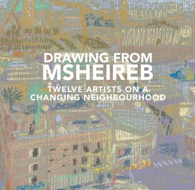 Drawing from Msheireb: Twelve Artists on a Changing Neighbourhood (Paperback)
