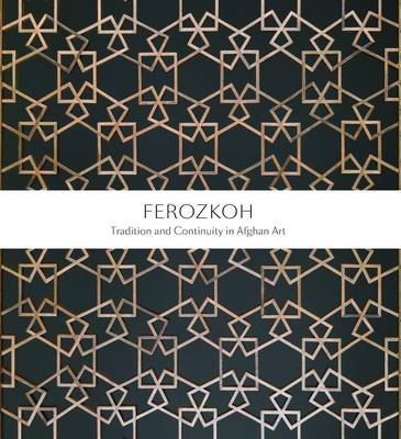 Ferozkoh: Tradition and Continuity in Afghan Art (Hardback)