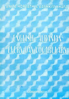 English-Albanian Everyday Vocabulary: Classified Phrasebook, with Pronunciation (Paperback)