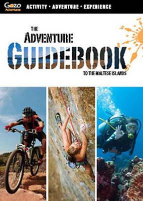 The Adventure Guidebook to the Maltese Islands: Malta, Gozo & Comino (Paperback)