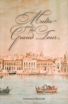 Malta and the Grand Tour - MALTESE SOCIAL STUDIES SERIES 18 (Hardback)
