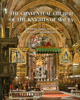 The Conventual Church of the Knights of Malta: Splendour, History and Art of St John's Co-Cathedral, Valletta (Hardback)
