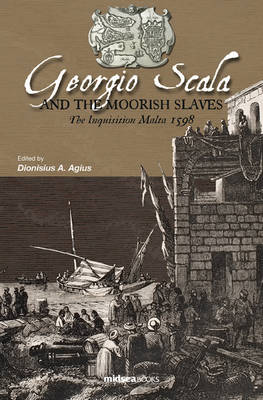 Georgio Scala and the Moorish Slaves: The Inquisition Malta 1598 (Hardback)