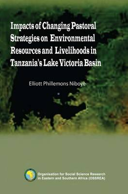 Impacts of Changing Pastoral Strategies on Environmental Resources and Livelihoods in Tanzania's Lake Victoria Basin (Paperback)