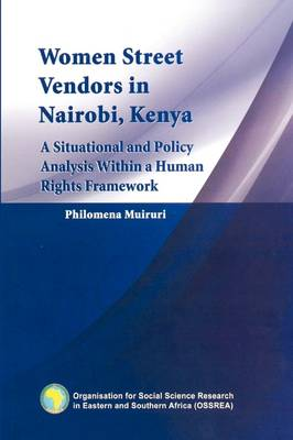 Women Street Vendors in Nairobi, Kenya: A Situational and Policy Analysis within in a Human Rights Framework (Paperback)