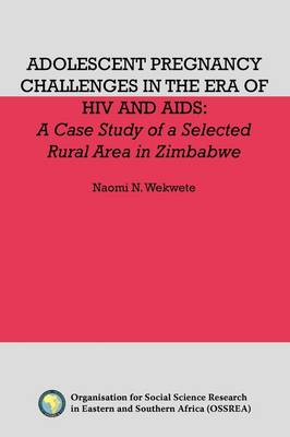Adolescent Pregnancy Challenges in the Era of HIV and Aids: A Case Study of a Selected Rural Area in Zimbabwe (Paperback)