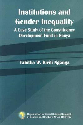Institutions and Gender Inequality. a Case Study of the Constituency Development Fund in Kenya (Paperback)