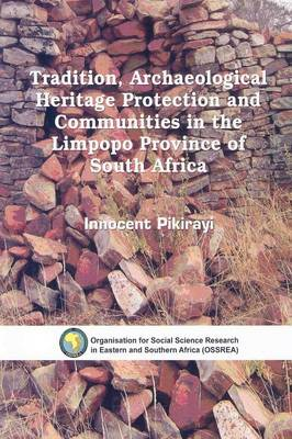 Tradition, Archaeological Heritage Protection and Communities in the Limpopo Province of South Africa (Paperback)