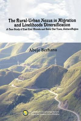 The Rural-Urban Nexus in Migration and Livelihoods Diversification. a Case Study of East Este Wereda and Bahir Dar Town, Amha (Paperback)