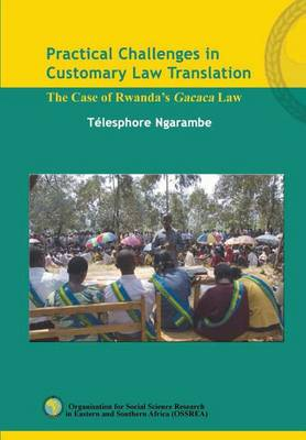 Practical Challenges in Customary Law Translation: The Case of Rwanda's Gacaca Law (Paperback)