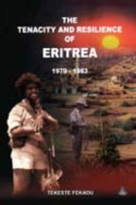 The Tenacity and Resilience of Eritrea 1979-1983 (Paperback)