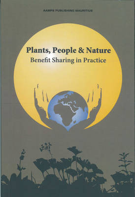 Plants, People and Nature: Benefit Sharing in Practice (Paperback)